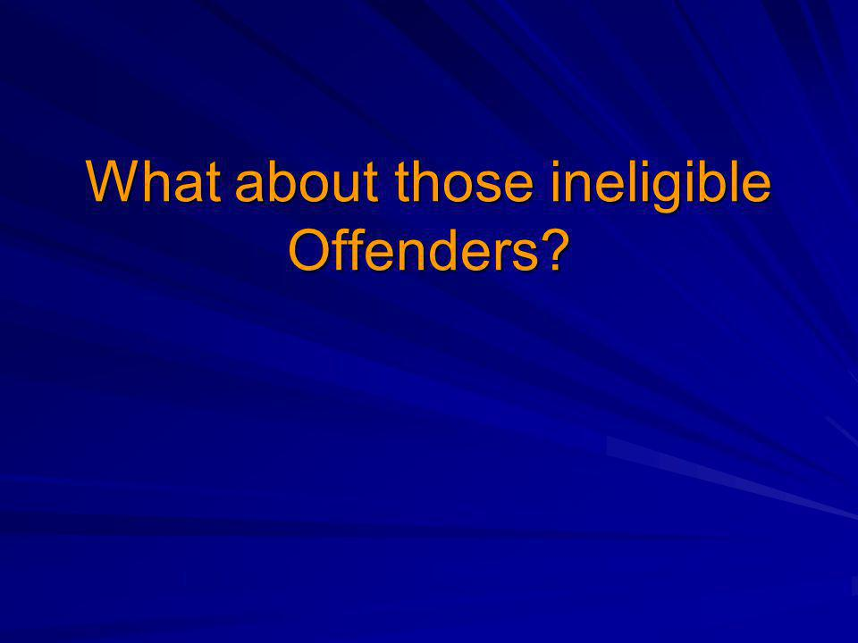 What about those ineligible Offenders