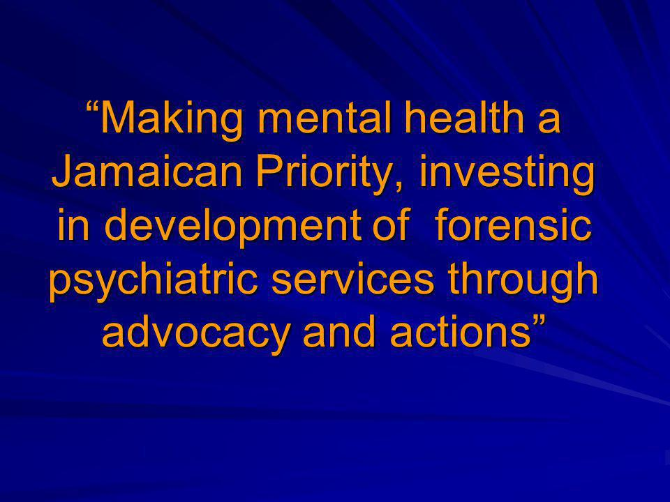"""Making mental health a Jamaican Priority, investing in development of forensic psychiatric services through advocacy and actions"""