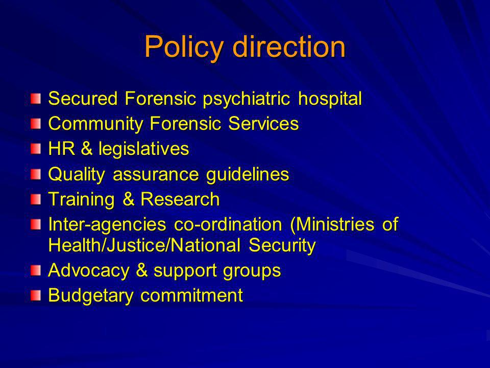 Policy direction Secured Forensic psychiatric hospital Community Forensic Services HR & legislatives Quality assurance guidelines Training & Research Inter-agencies co-ordination (Ministries of Health/Justice/National Security Advocacy & support groups Budgetary commitment