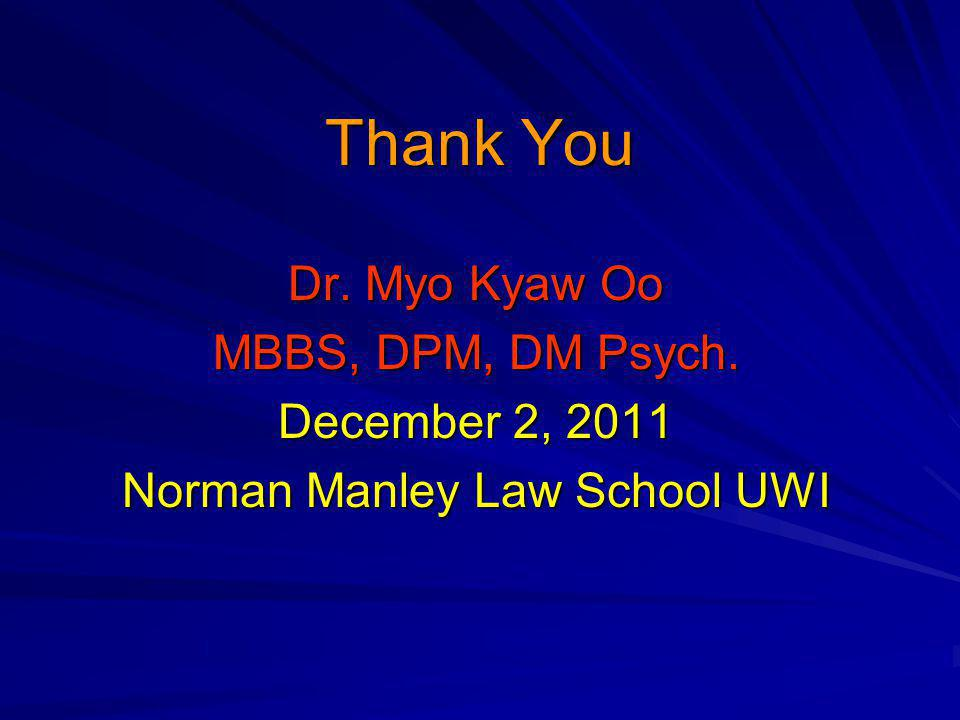 Thank You Dr. Myo Kyaw Oo MBBS, DPM, DM Psych. December 2, 2011 Norman Manley Law School UWI
