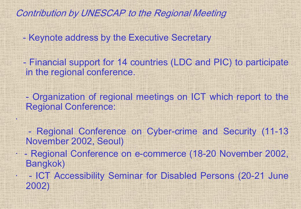Contribution by UNESCAP to the Regional Meeting - Keynote address by the Executive Secretary - Financial support for 14 countries (LDC and PIC) to participate in the regional conference.