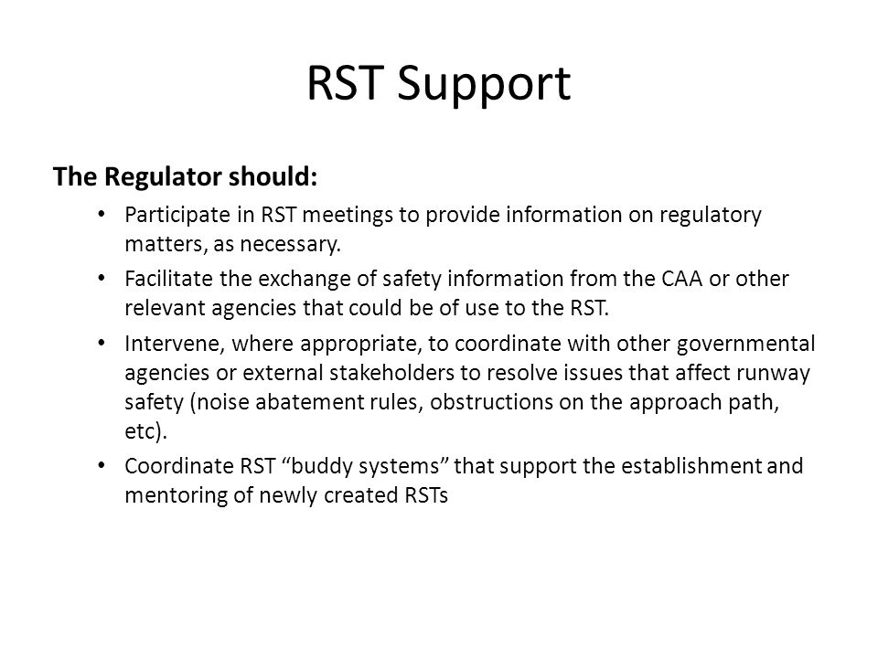 RST Support The Regulator should: Participate in RST meetings to provide information on regulatory matters, as necessary.