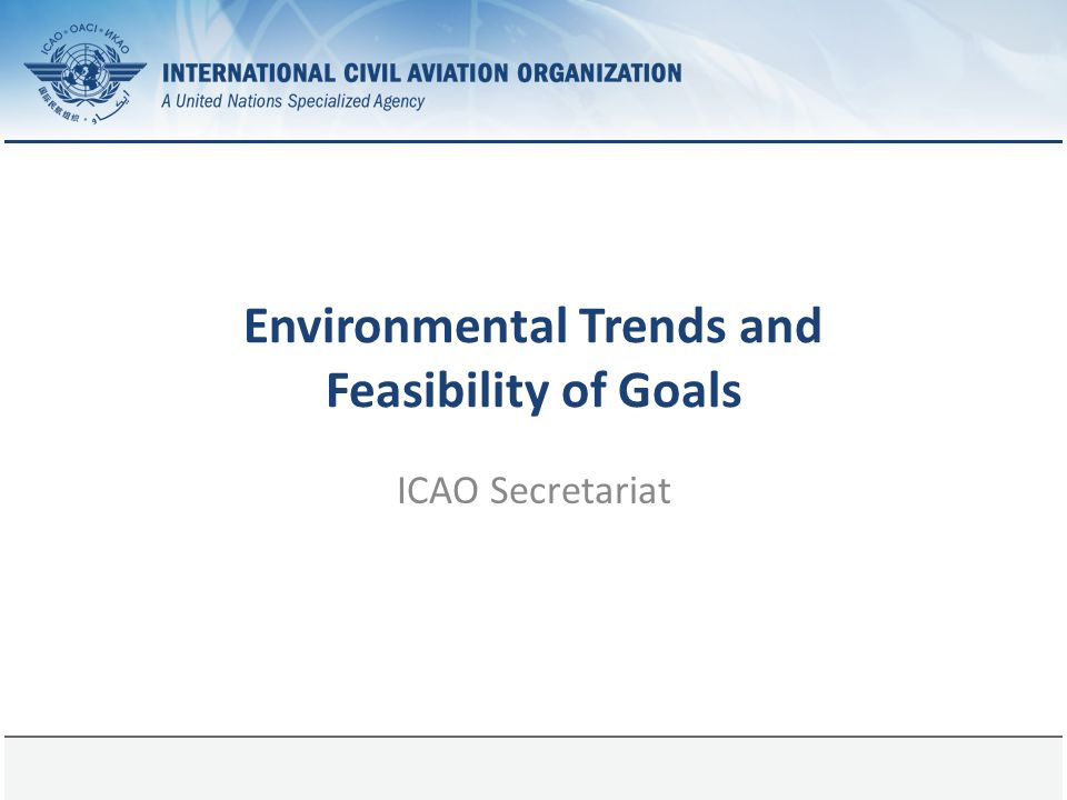 Page 1 Environmental Trends and Feasibility of Goals ICAO Secretariat