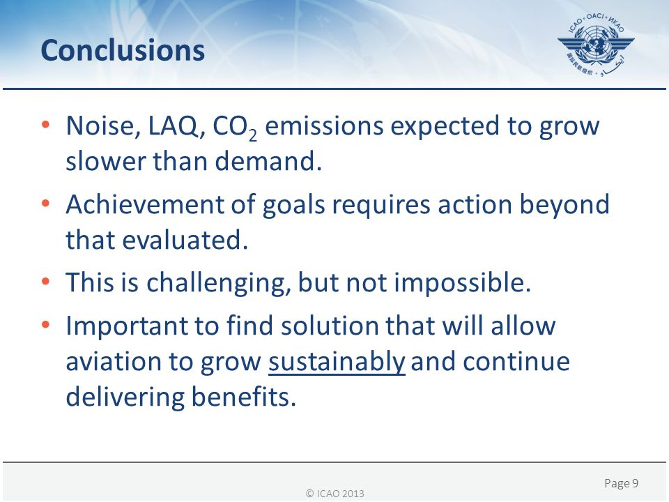 Page 9 Conclusions Noise, LAQ, CO 2 emissions expected to grow slower than demand. Achievement of goals requires action beyond that evaluated. This is
