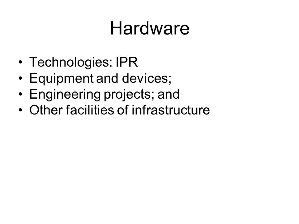 Hardware Technologies: IPR Equipment and devices; Engineering projects; and Other facilities of infrastructure