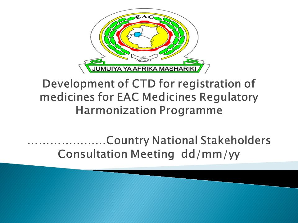 Development of CTD for registration of medicines for EAC Medicines Regulatory Harmonization Programme …………………Country National Stakeholders Consultatio