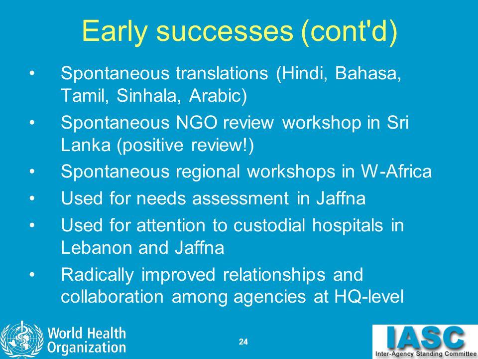 24 Early successes (cont'd) Spontaneous translations (Hindi, Bahasa, Tamil, Sinhala, Arabic) Spontaneous NGO review workshop in Sri Lanka (positive re