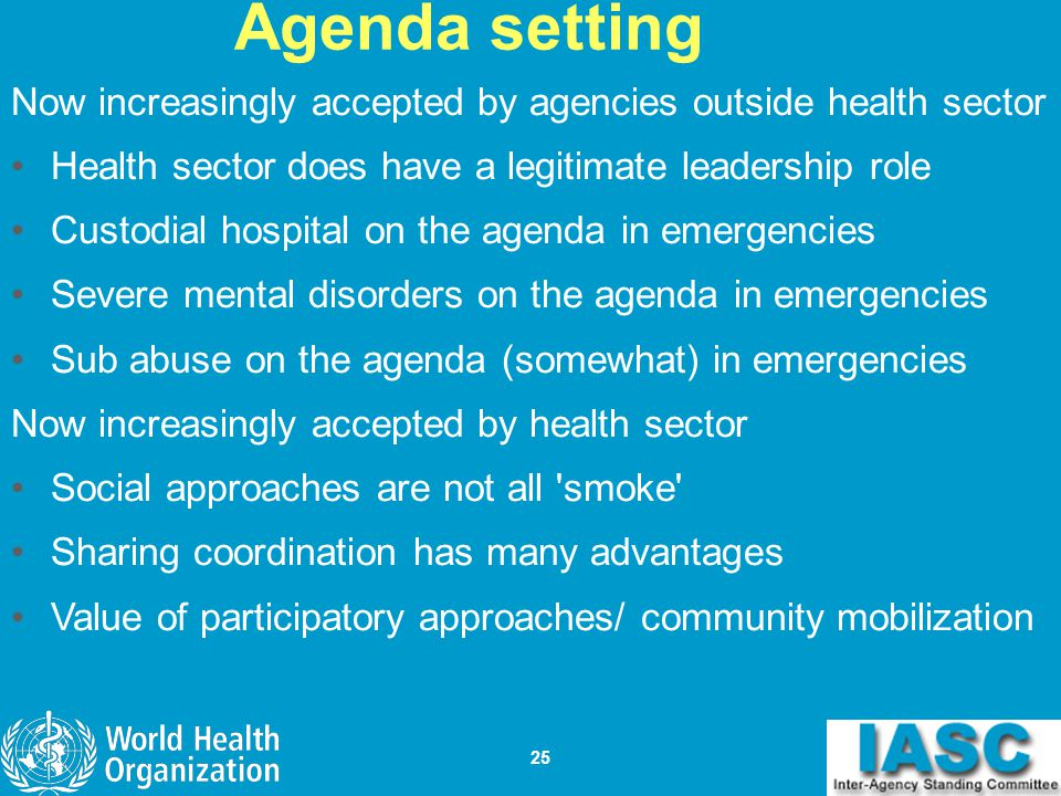 25 Agenda setting Now increasingly accepted by agencies outside health sector Health sector does have a legitimate leadership role Custodial hospital