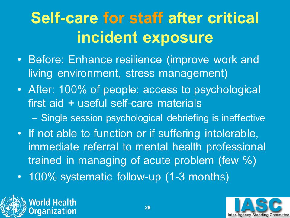 28 Self-care for staff after critical incident exposure Before: Enhance resilience (improve work and living environment, stress management) After: 100