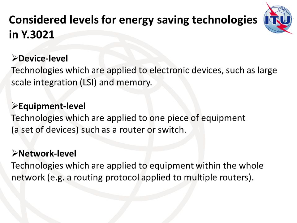 Considered levels for energy saving technologies in Y.3021  Device-level Technologies which are applied to electronic devices, such as large scale integration (LSI) and memory.