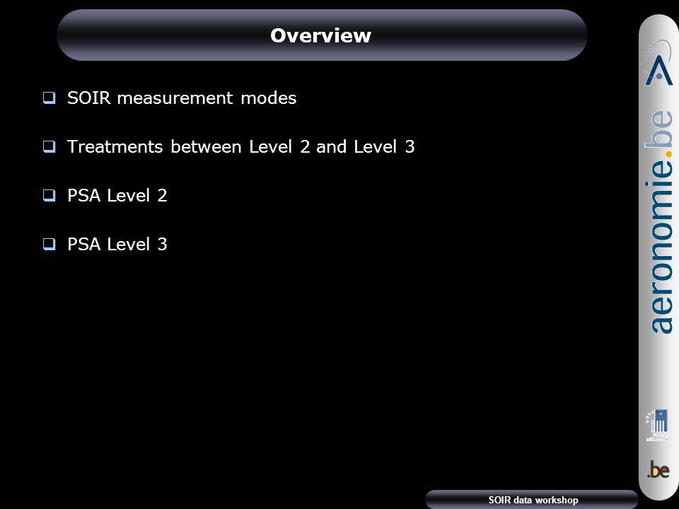 SOIR data workshop Overview  SOIR measurement modes  Treatments between Level 2 and Level 3  PSA Level 2  PSA Level 3