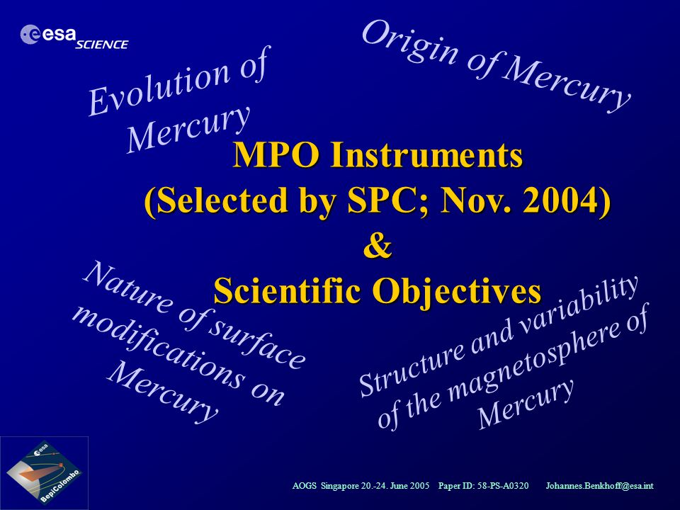 AOGS Singapore 20.-24. June 2005 Paper ID: 58-PS-A0320 Johannes.Benkhoff@esa.int MPO Instruments (Selected by SPC; Nov. 2004) & Scientific Objectives