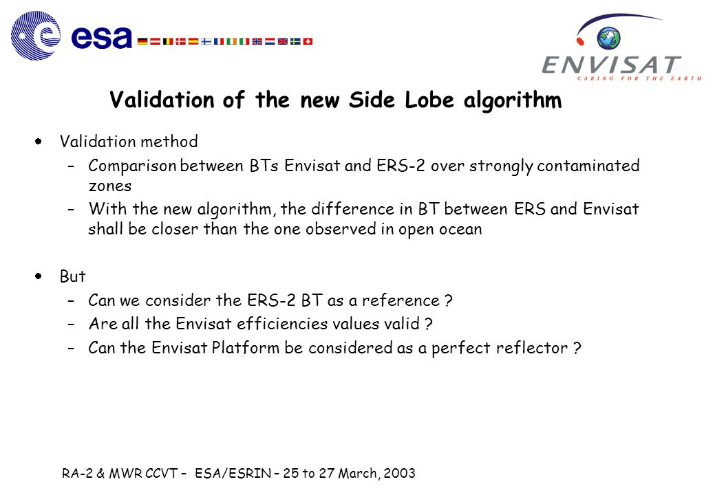 RA-2 & MWR CCVT – ESA/ESRIN – 25 to 27 March, 2003 Validation of the new Side Lobe algorithm  Validation method –Comparison between BTs Envisat and E