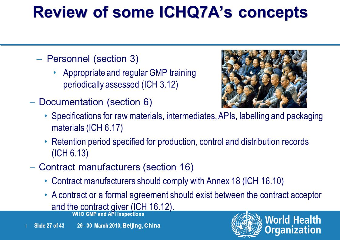| Slide 27 of 43 29 - 30 March 2010, Beijing, China WHO GMP and API Inspections –Documentation (section 6) Specifications for raw materials, intermedi