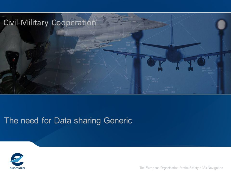 The need for Data Sharing  To provide to all interested parties a common view on European airspace data, which is kept up to date in real time throughout the day of operation.
