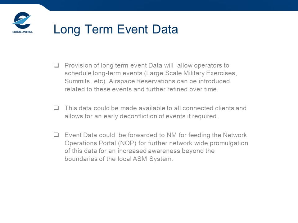 Long Term Event Data  Provision of long term event Data will allow operators to schedule long-term events (Large Scale Military Exercises, Summits, etc).