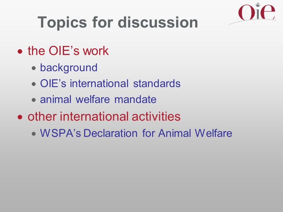 Future OIE work  cooperation and coordination with NGOs  better utilisation of their welfare expertise  communications  finalisation of specific guidelines on 4 prioritised topics  for adoption in May 2005  commence work on animal housing and management  commence work on aquatic animal welfare
