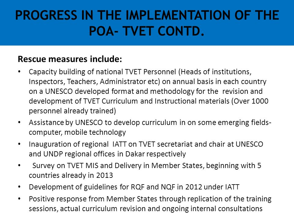 PROGRESS IN THE IMPLEMENTATION OF THE POA- TVET CONTD. Rescue measures include: Capacity building of national TVET Personnel (Heads of institutions, I