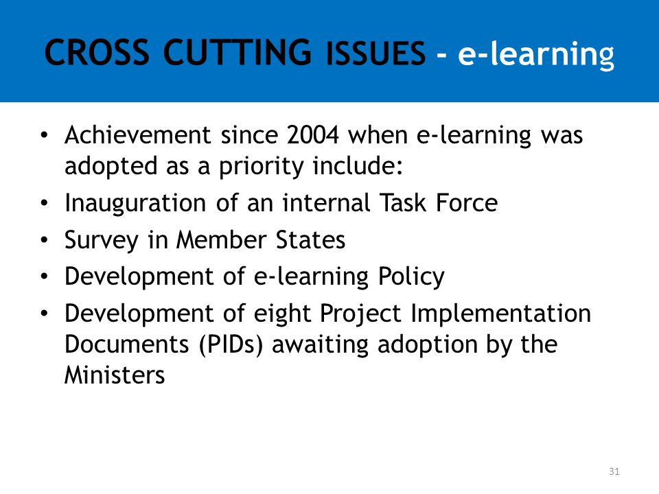 Achievement since 2004 when e-learning was adopted as a priority include: Inauguration of an internal Task Force Survey in Member States Development o