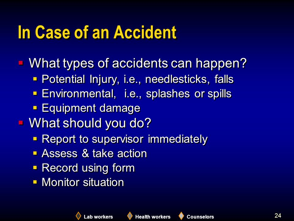Lab workersHealth workersCounselors 24 In Case of an Accident  What types of accidents can happen.