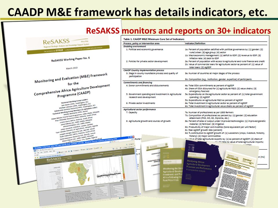 ReSAKSS monitors and reports on 30+ indicators CAADP M&E framework has details indicators, etc.