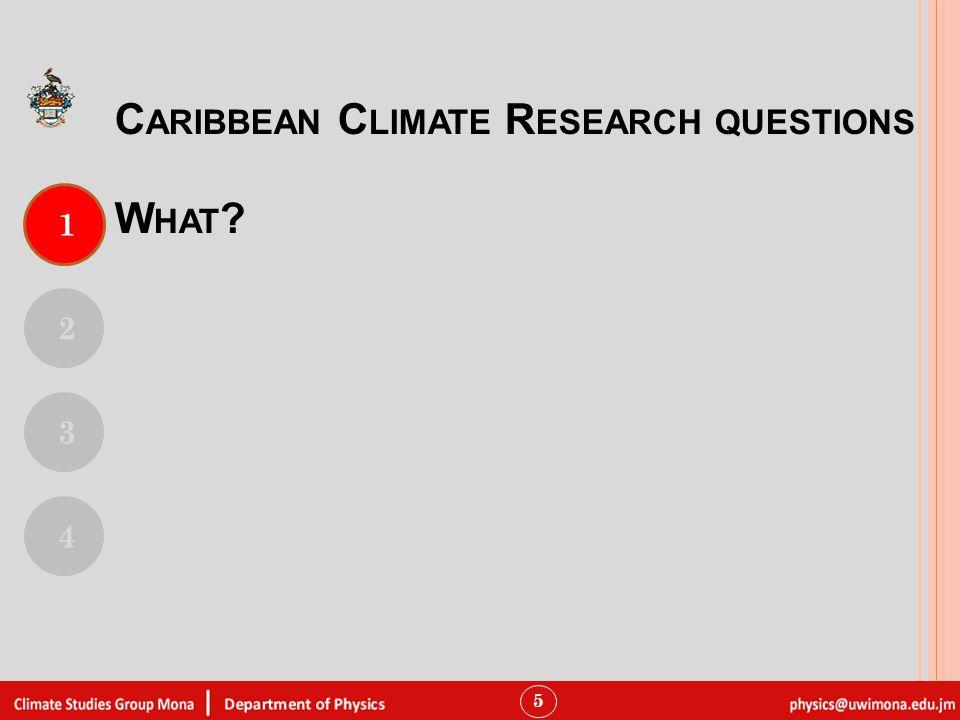 W HAT ? 5 1 2 3 4 C ARIBBEAN C LIMATE R ESEARCH QUESTIONS