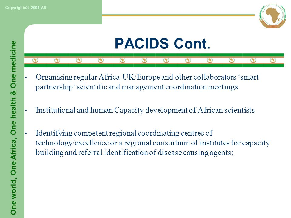 One world, One Africa, One health & One medicine Copyrights© 2004 AU PACIDS Cont.