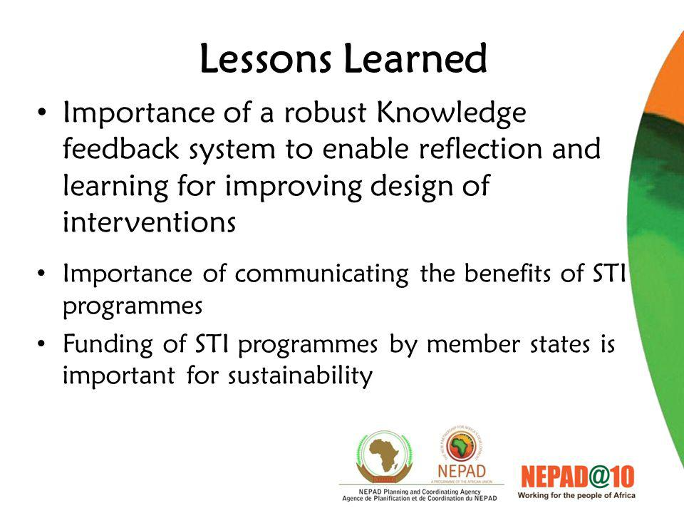 Lessons Learned Importance of a robust Knowledge feedback system to enable reflection and learning for improving design of interventions Importance of communicating the benefits of STI programmes Funding of STI programmes by member states is important for sustainability