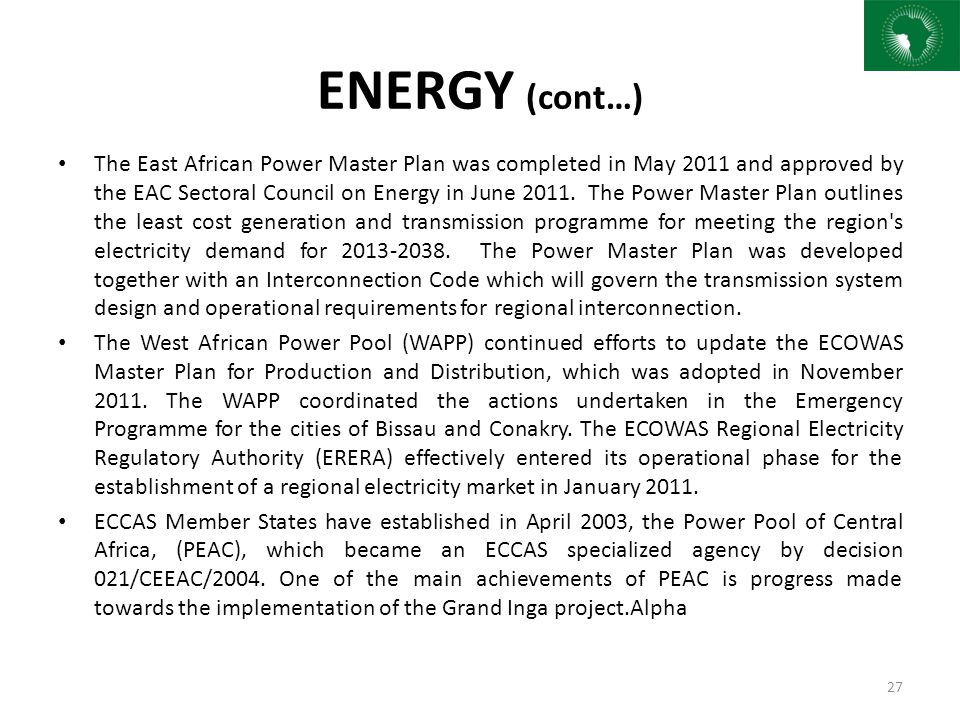 ENERGY (cont…) The East African Power Master Plan was completed in May 2011 and approved by the EAC Sectoral Council on Energy in June 2011. The Power
