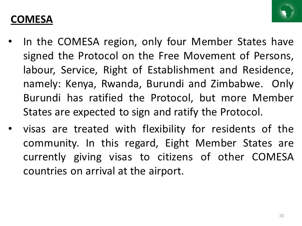 COMESA In the COMESA region, only four Member States have signed the Protocol on the Free Movement of Persons, labour, Service, Right of Establishment