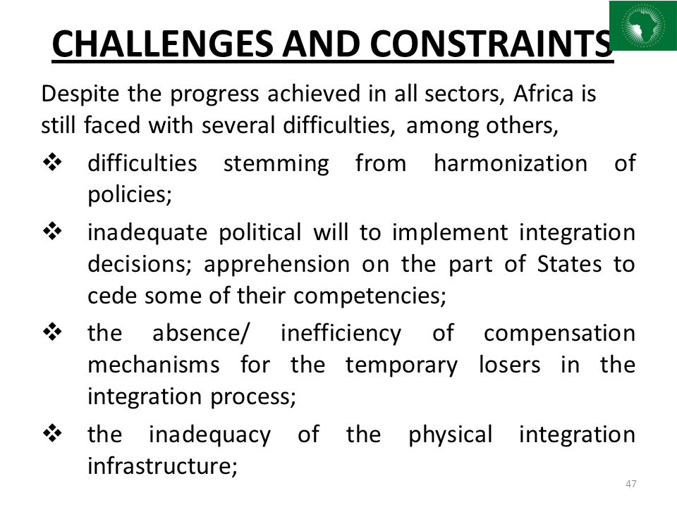 CHALLENGES AND CONSTRAINTS Despite the progress achieved in all sectors, Africa is still faced with several difficulties, among others,  difficulties