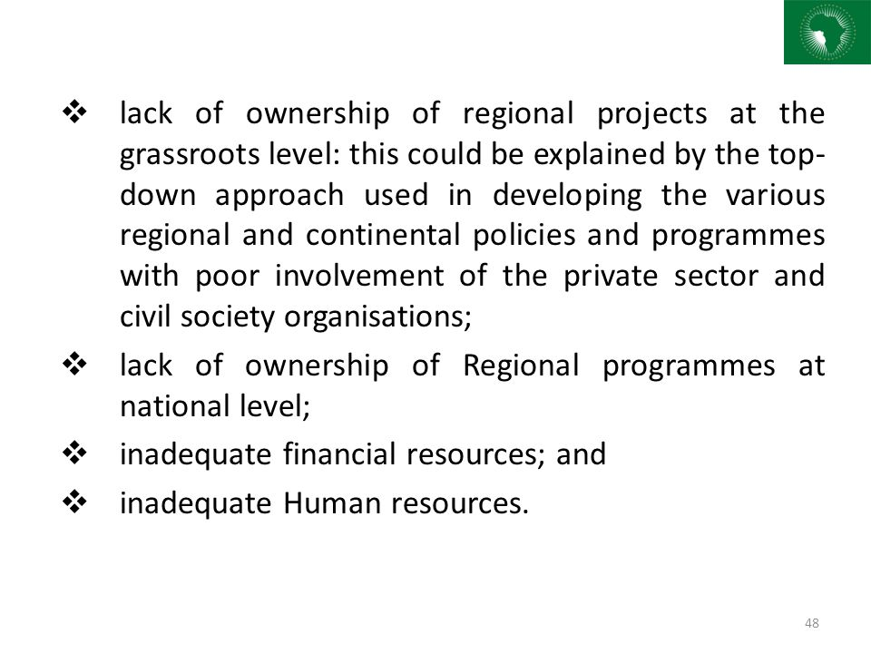  lack of ownership of regional projects at the grassroots level: this could be explained by the top- down approach used in developing the various reg