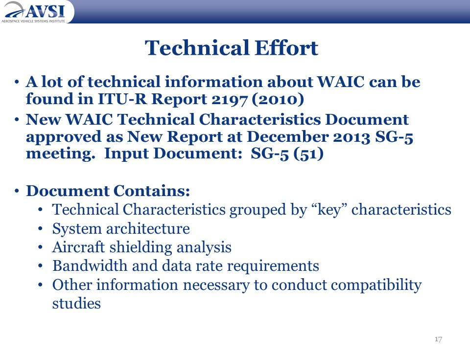 17 Technical Effort A lot of technical information about WAIC can be found in ITU-R Report 2197 (2010) New WAIC Technical Characteristics Document approved as New Report at December 2013 SG-5 meeting.
