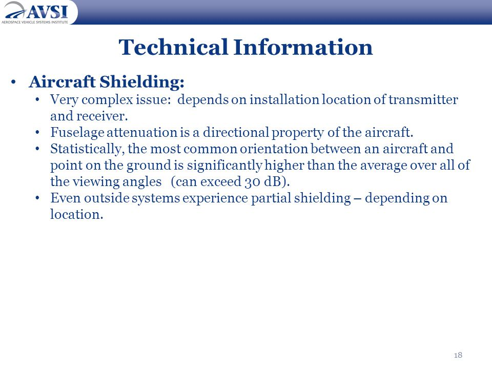 18 Technical Information Aircraft Shielding: Very complex issue: depends on installation location of transmitter and receiver. Fuselage attenuation is