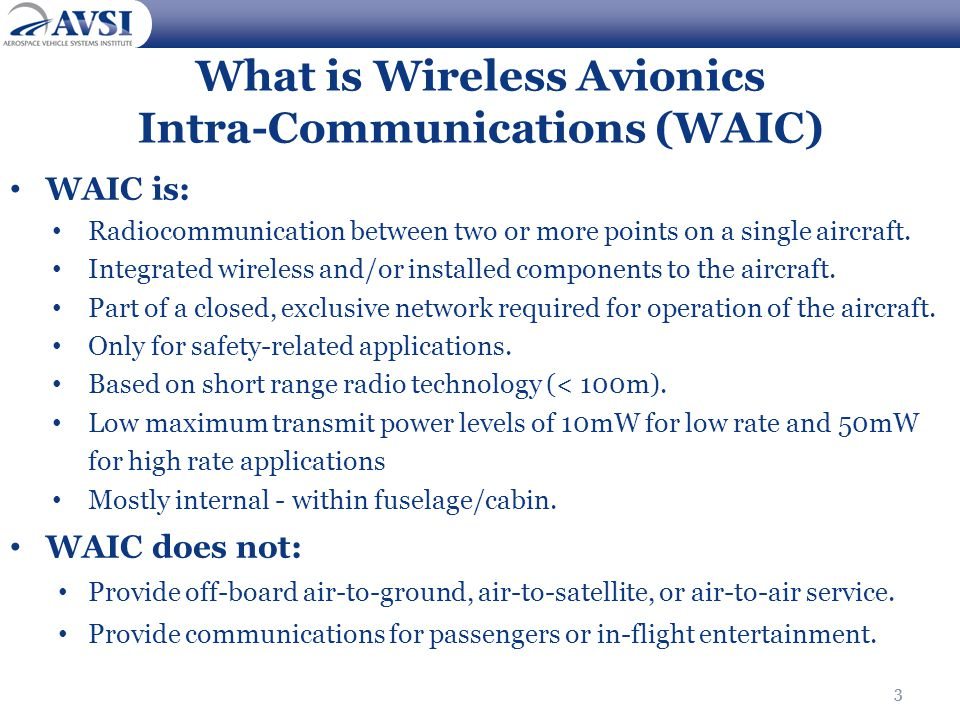 3 What is Wireless Avionics Intra-Communications (WAIC) WAIC is: Radiocommunication between two or more points on a single aircraft. Integrated wirele