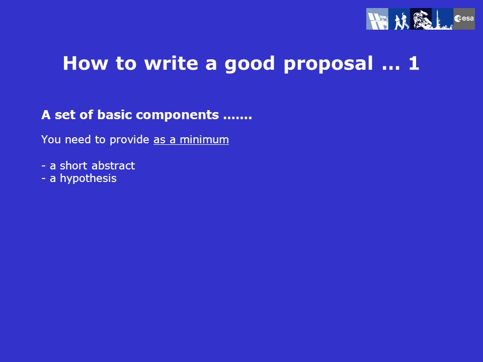 How to write a good proposal … 2 Be consistent ……… The need for microgravity is based in experience from ground based experiment background Make sure you have a plan and describe the plan Build us the proposal logically … Be clear … follow basic rules for a good and understandable document (order, pagination, font, systematics, etc.) References – use and usefulness – MAKE SURE TO KNOW YOUR REFERENCES!