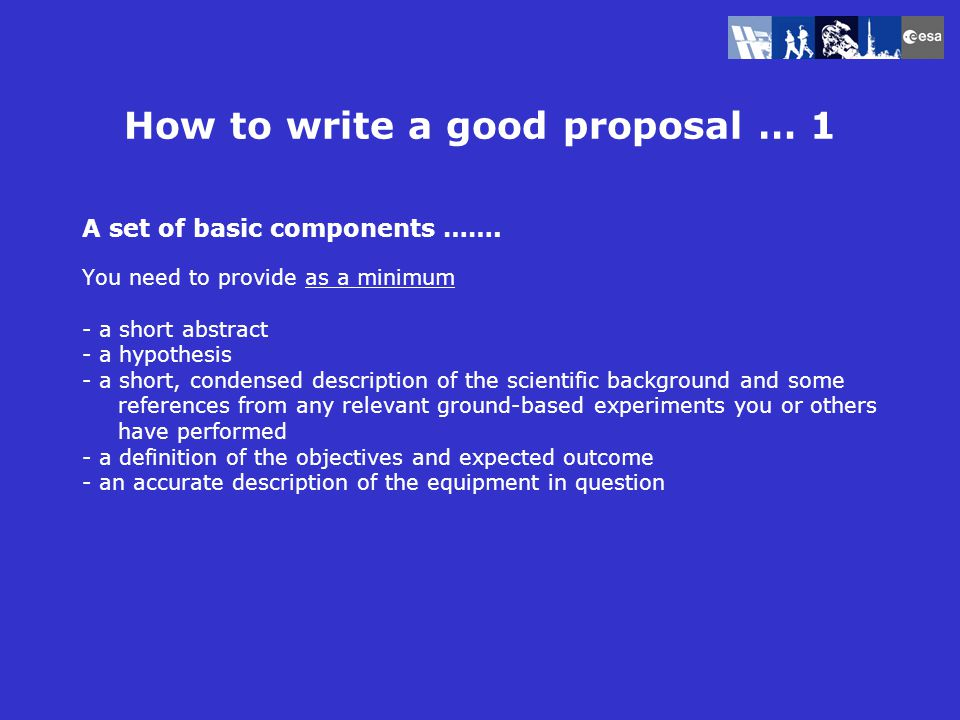 How to write a good proposal … 2 Be consistent ……… The need for microgravity is based in experience from ground based experiment background Make sure you have a plan and describe the plan Build us the proposal logically … Be clear … follow basic rules for a good and understandable document (order, pagination, font, systematics, etc.) References – use and usefulness Team members: Do only identify people that are NEEDED for the science you want to do … Ensure all team members subscribe to the entire proposal text Find the best people for the job and work with them !