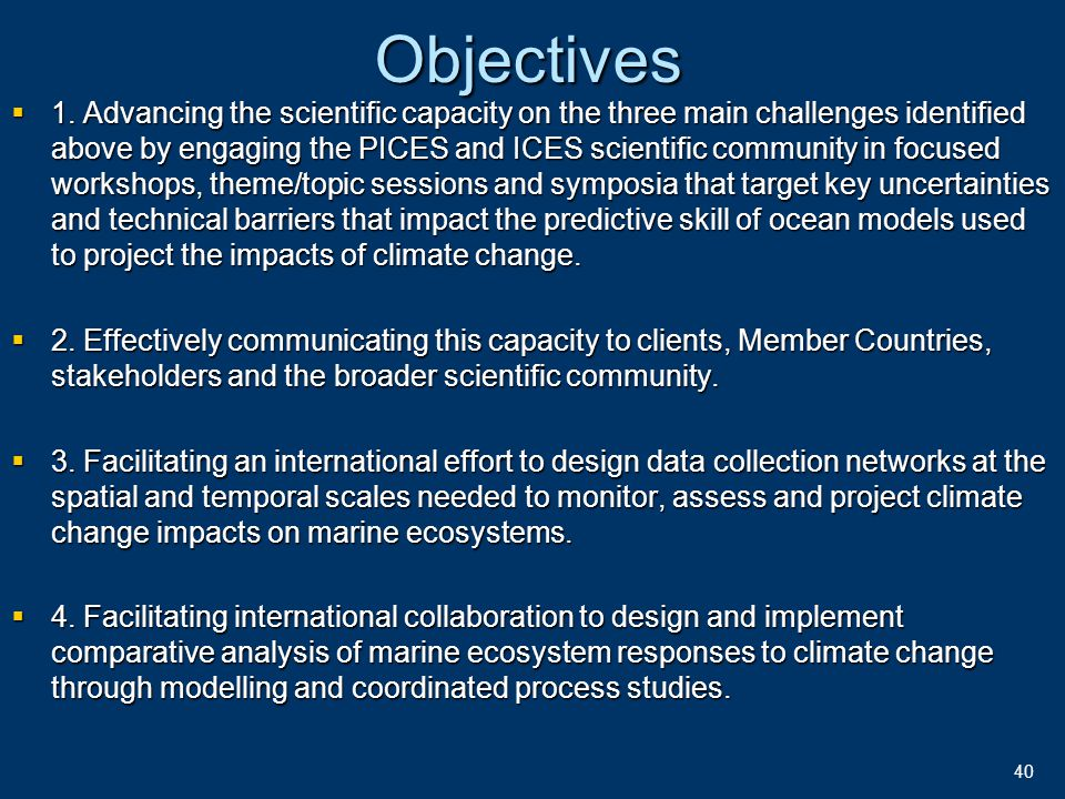 40Objectives  1. Advancing the scientific capacity on the three main challenges identified above by engaging the PICES and ICES scientific community