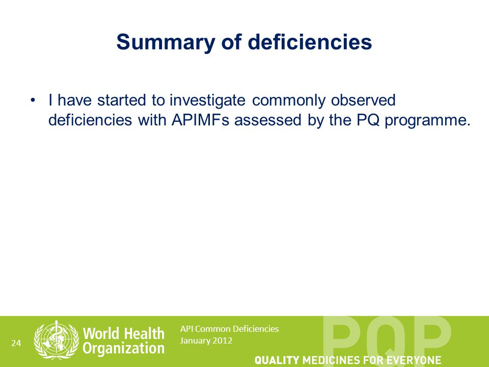 Summary of deficiencies I have started to investigate commonly observed deficiencies with APIMFs assessed by the PQ programme. 24 API Common Deficienc