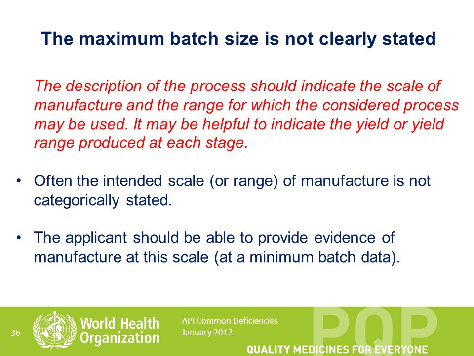 36 The description of the process should indicate the scale of manufacture and the range for which the considered process may be used. It may be helpf