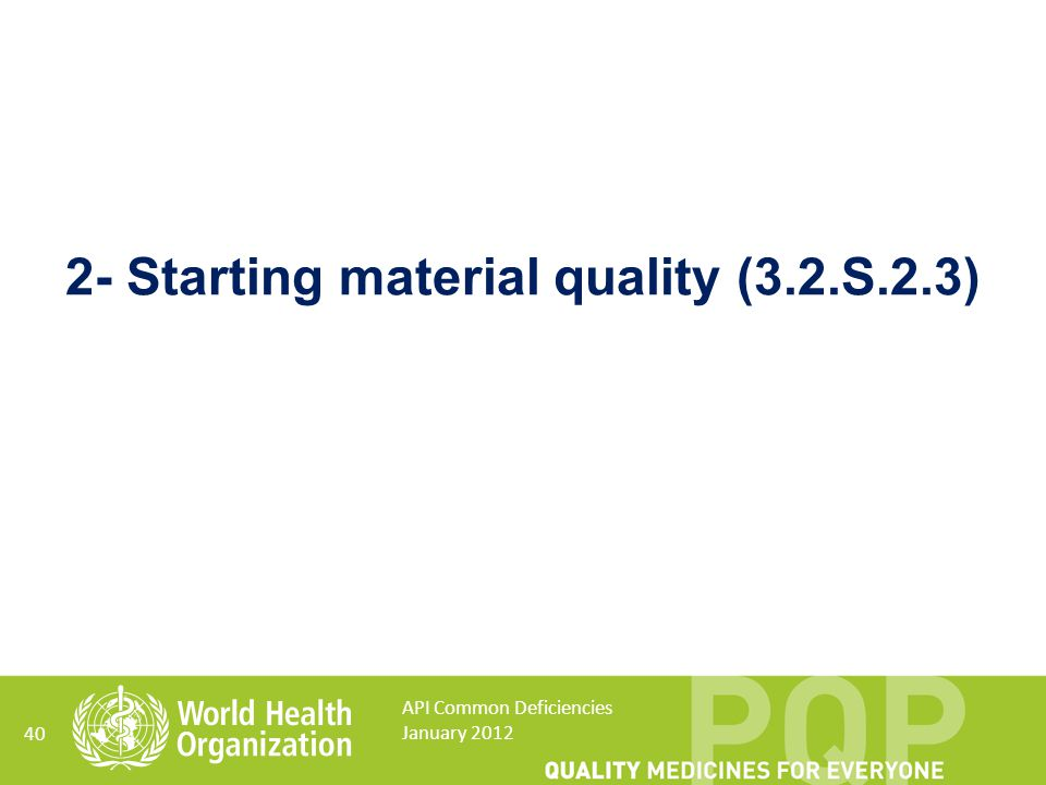 2- Starting material quality (3.2.S.2.3) 40 API Common Deficiencies January 2012
