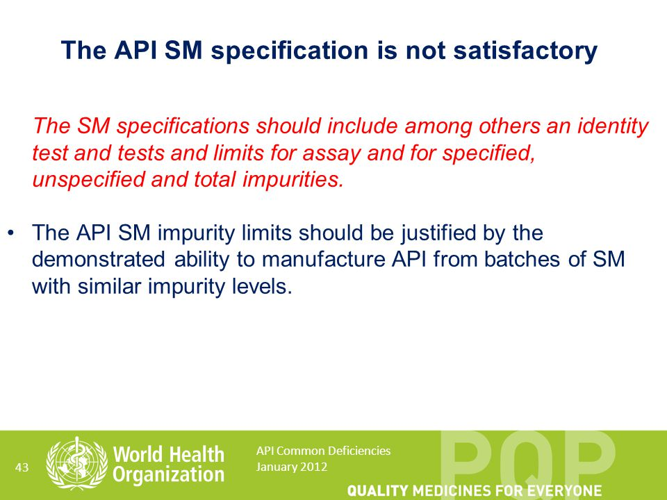 The SM specifications should include among others an identity test and tests and limits for assay and for specified, unspecified and total impurities.