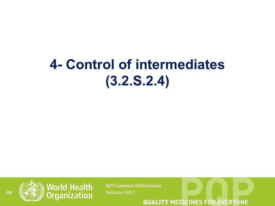 48 4- Control of intermediates (3.2.S.2.4) API Common Deficiencies January 2012