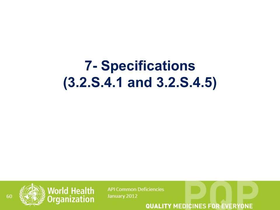 60 7- Specifications (3.2.S.4.1 and 3.2.S.4.5) API Common Deficiencies January 2012