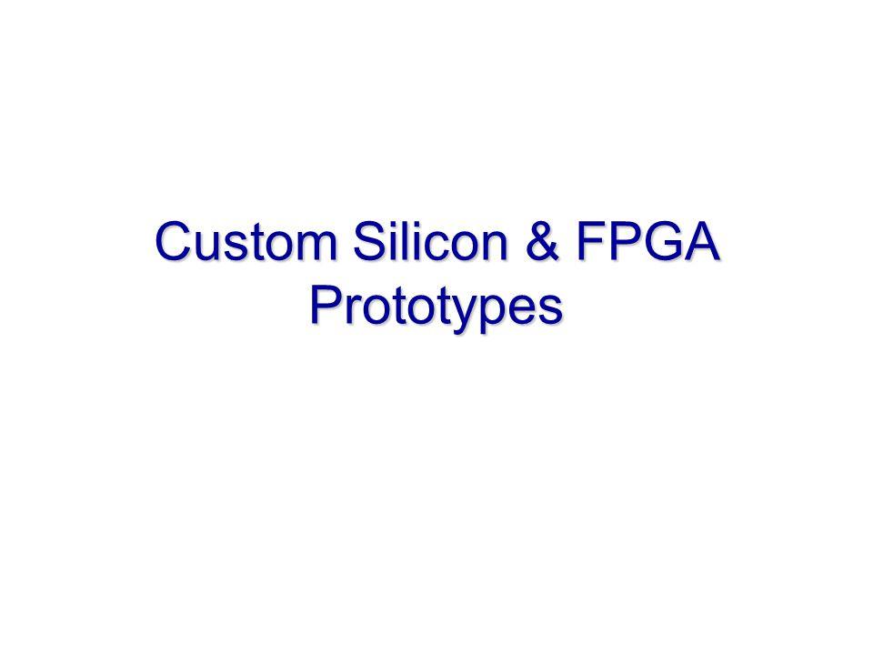 Custom Silicon & FPGA Prototypes