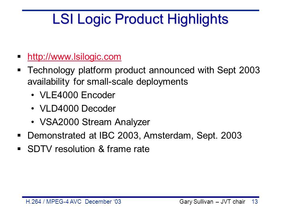 H.264 / MPEG-4 AVC December '03 Gary Sullivan – JVT chair13 LSI Logic Product Highlights  http://www.lsilogic.com http://www.lsilogic.com  Technolog
