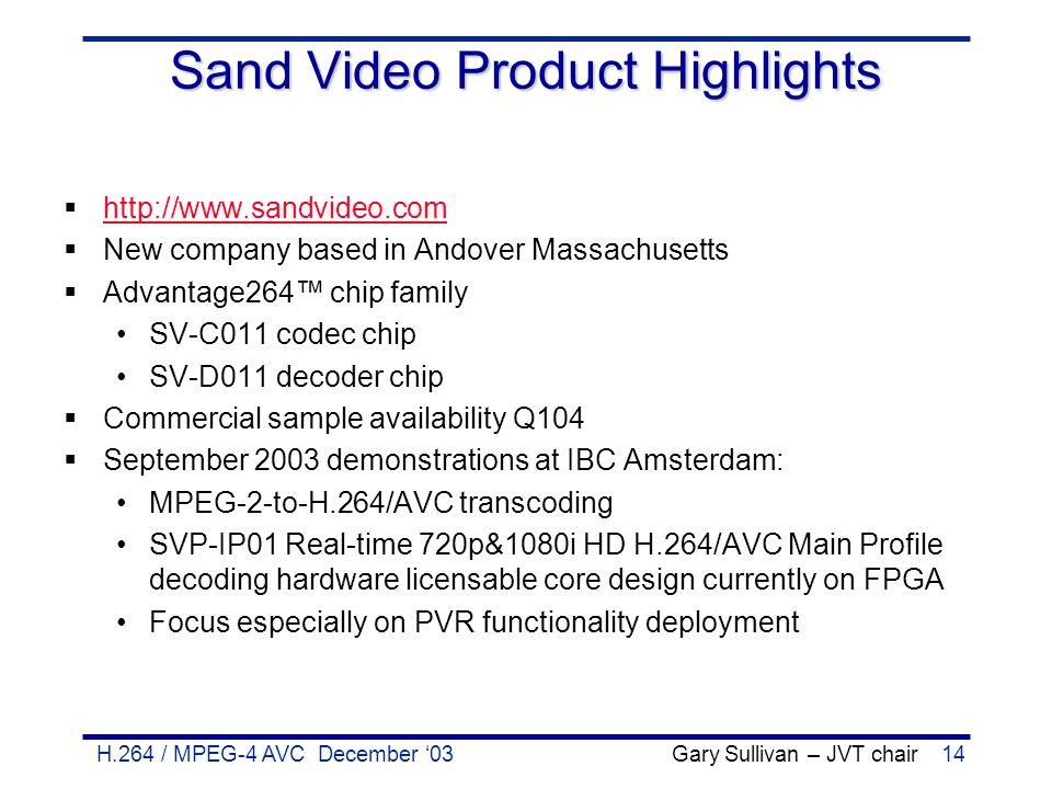 H.264 / MPEG-4 AVC December '03 Gary Sullivan – JVT chair14 Sand Video Product Highlights  http://www.sandvideo.com http://www.sandvideo.com  New co