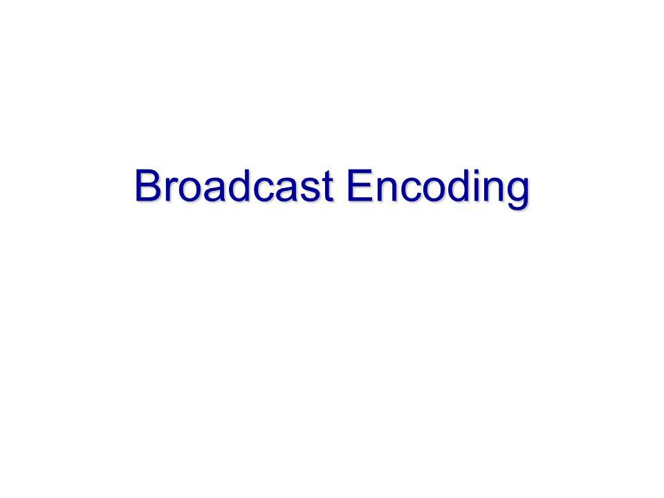 Broadcast Encoding