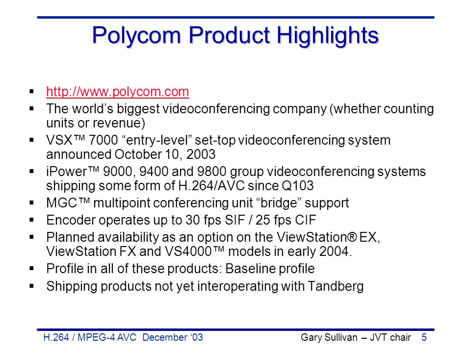 H.264 / MPEG-4 AVC December '03 Gary Sullivan – JVT chair16 Pixsil Technology Product Highlights  http://www.pixsiltech.com http://www.pixsiltech.com  Small company based in Newport Beach and San Diego  System-on-chip hardware core designs  Current focus on hand-held applications  Future plans for additional applications