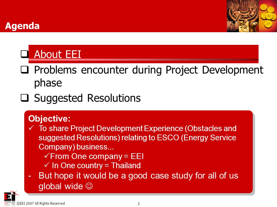 3 ©EEI 2007 All Rights Reserved Agenda  About EEI  Problems encounter during Project Development phase  Suggested Resolutions Objective:  To share